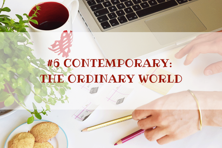 STORY WORLD #6 Contemporary: Ordinary World