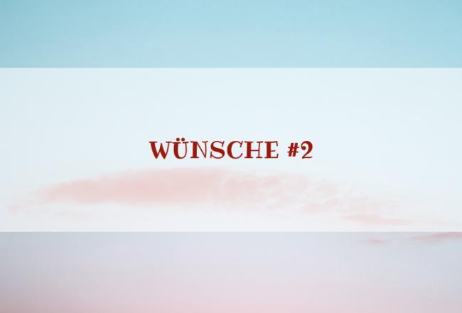 Charakter-Special: Wünsche #2