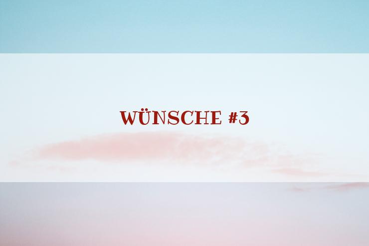 Charakter-Special: Wünsche #3